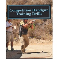 Competition Handgun Training Drills. - Mike Seeklander
