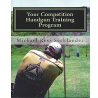 Your Competition Handgun Training Program -  Mike Seeklander